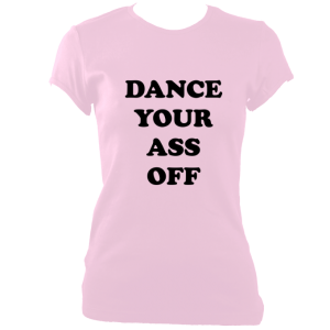 Dance your ass off T shirt